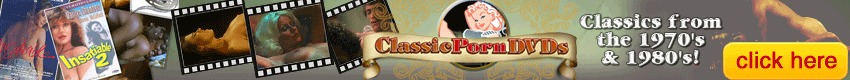 Classic Porn DVDs - John Holmes to Trinity Loren - see them all here at Classic Porn DVD's.  Let us take you back in time to when perms were the fashion and porn was hot and hairy!