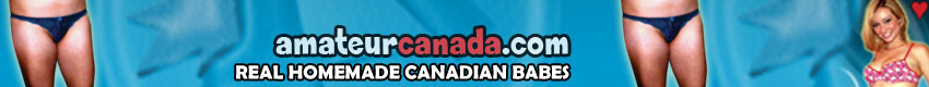 Amateur Canada - Welcome to Canada - where sexy amateurs love to get together and fuck!  They aim to please whether they are lesbian or straight, BBW or teen - its the best of everything amateur all under one roof!