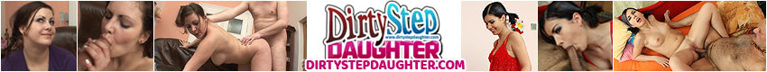 Dirty Step Daughter - Dirty Step Daughter has all the naughty hot teens wanting what moms has, Daddys big fat cock pounding them deep and hard. These horny teens just cannot keep away from Step Daddys Dick